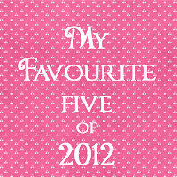 favourite five of 2012